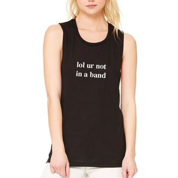 """lol ur not in a band"" Muscle Tee"