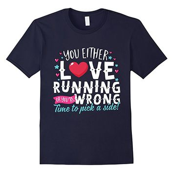 You Either Love Running Or You're Wrong T-Shirt