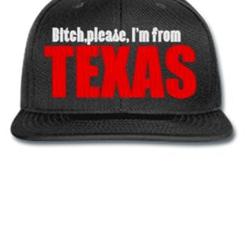 BITCH PLEASE IAM FROM TEXAS - Snapback Hat