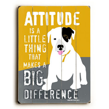 Attitude Is A Little Thing Dog by Artist Ginger Oliphant Wood Sign