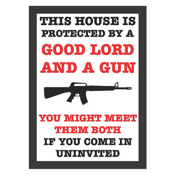 """This House Is Protected By A Good Lord And A Gun - Your Might Meet Them Both If Your Come In Uninvited"" Trespassing Sign"