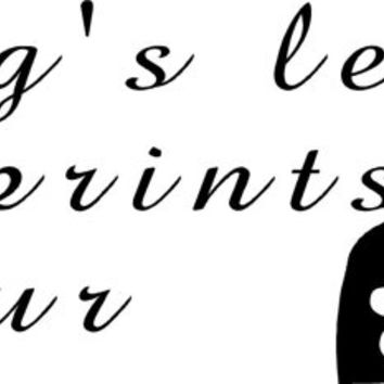 Dogs leave paw print in our heart , Wall art decor vinyl decal .