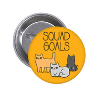 Squad Goals Button. Cat Button. Cat Group Button. I Love Cats Button. Crazy Cat Lady. Cat Mom. Cat Dad. Crazy Cat Guy .Squad Lit. Squad.