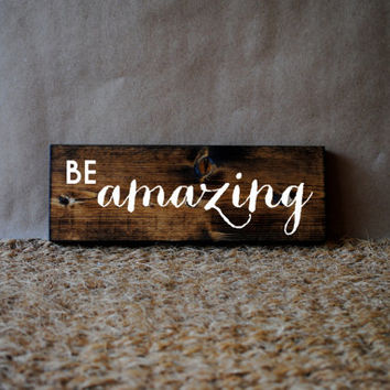 BE AMAZING // Inspirational Quote Wooden Sign