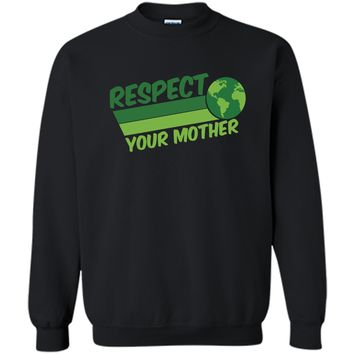 Respect Your Mother Awesome Earth Day Globe Graphic T-shirt Printed Crewneck Pullover Sweatshirt 8 oz