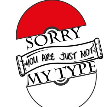 Pokemon Sorry You're Just Not My Type T Shirt