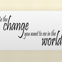 BE THE CHANGE YOU WANT TO SEE IN THE WORLD 077 Vinyl wall qoutes Inspirational sa...