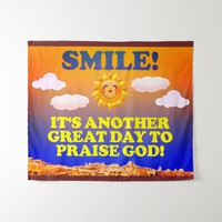 Smile! It's another great day to praise God! Tapestry