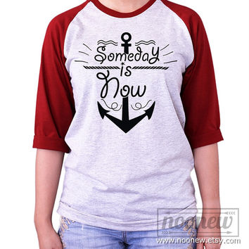 Someday is Now shirt Baseball tee shirt Raglan shirt Baseball T-Shirt Harry shirt Unisex - S M L XL 2XL