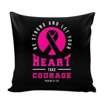Be Strong & Let Your Heart Take Courage V2 Cool Awesome Unique Breast Cancer Awareness Pink Ribbon Decorative Throw Pillow Cases Cover(9 Colors)