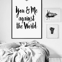 You And Me Against The World,Printable Art, You And Me Print,Lovely Words,Best Words,Gift Idea For Him,Gift For Her,Valentines Day,Inspire