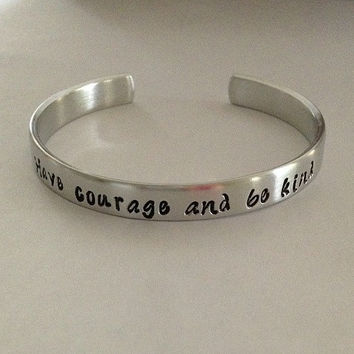 """Custom hand stamped aluminum bracelet cuff """"Have courage and be kind"""" inspired by new Cinderella movie mother daughter sister friend"""