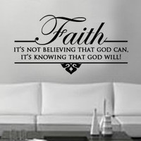 Faith. Its Not Believing God can. Its Knowing He Will. Vinyl Wall Art. vinyl wall art