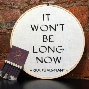 Guilty Remnant HBO's The Leftovers - It Won't Be Long Now - Embroidery Hoop Wall Decor