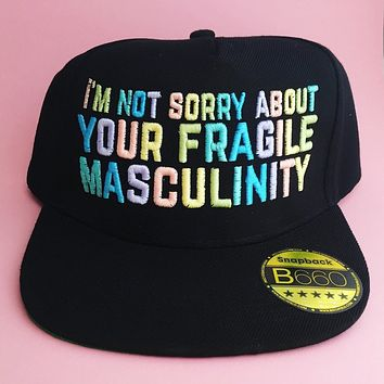 I'm Not Sorry About Your Fragile Masculinity Snapback Cap