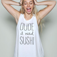 Dude I Need Sushi Womens Raw Edge Muscle Tank