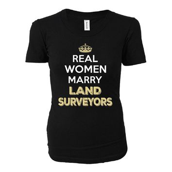 Real Women Marry Land Surveyors. Cool Gift - Ladies T-shirt