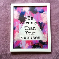 Be stronger than your excuses inspirational quote 8.5 x 11 inch art print for girls room, nursery, dorm room, or home decor