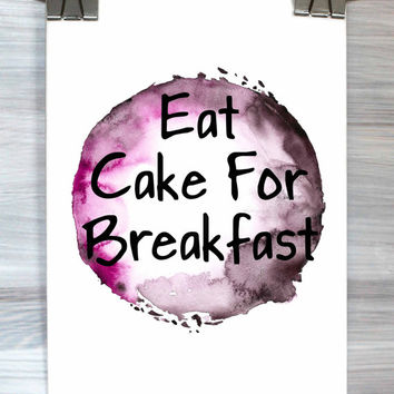 Desert Print Eat Cake For Breakfast Poster Typography Quote Watercolor Poster Kitchen Decor Wall Art