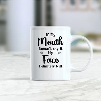 If my mouth doesn't say it my face will coffee mug