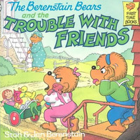 The Berenstain Bears and the Trouble With Friends (First Time Books)
