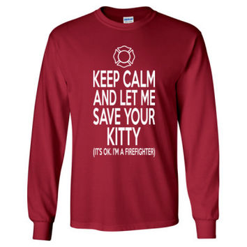 Keep Calm And Let Me Save Your Kitty It Is Ok I Am A Firefighter - Long Sleeve T-Shirt