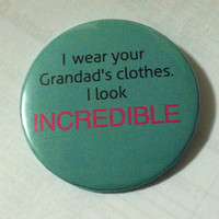 "Macklemore Thrift Shop Lyrics ""I wear your Grandad's clothes"" Green Pinback Button 2.25"" Pin"