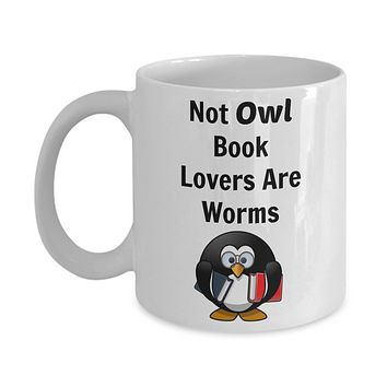 Owl coffee mug- Not Owl Book Lovers Are Worms-funny- tea cup gift-cute animal-humorous-bookworms-readers