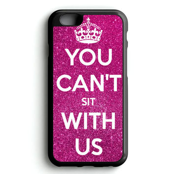 YOU CAN'T SIT WITH US KEEP CALM iPhone 4s iphone 5s iphone 5c iphone 6 Plus Case | iPod Touch 4 iPod Touch 5 Case