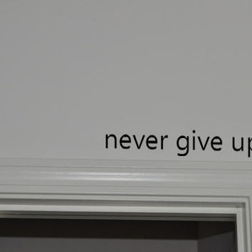 Never Give Up. Inspirational Above the Door Vinyl Wall Decal Sticker Art
