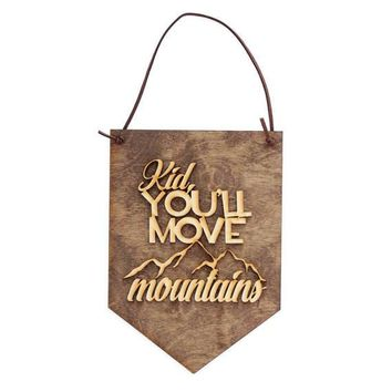 """Kid You'll Move Mountains"" - Wooden Wall Banner"