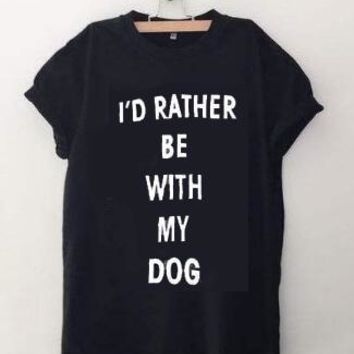 I'd Rather be with my Dogs T-Shirt Casual Style High Quality Tee Cotton Tumblr Tops Women love dog Graphic t-shirt free shipping