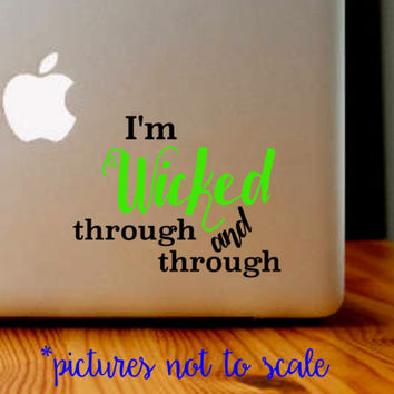 FREE SHIPPING! - I'm Wicked Through and Through inspired by Wicked Musical decal