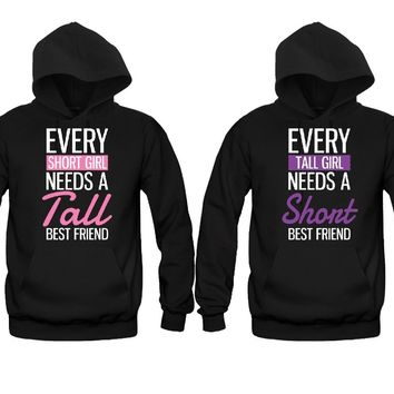 Every Short Girl Needs A Tall Best Friend - Every Tall Girl Needs A Short Best Friend Girl BFFS Hoodies