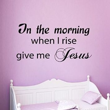 Wall Decals Vinyl Decal Sticker Family Quote in the Morning When I Rise Give Me Jesus Home Interior Design Living Room Bedroom Decor