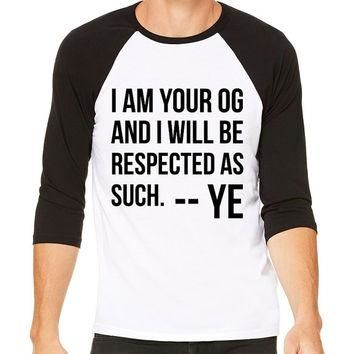 Kanye Twitter Baseball Tee - I Am Your OG And I Will Be Respected As Such - Funny Yeez