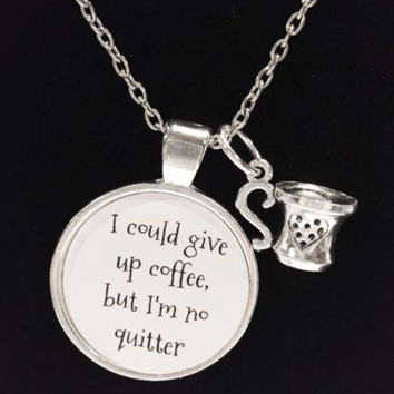 I Could Give Up Coffee But I'm No Quitter Coffee Cup Quote Necklace