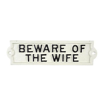 Beware of the Wife - Cast Iron Indoor Outdoor Sign - 8-3/4-in