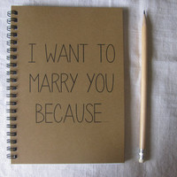 I want to marry you because...- 5 x 7 journal