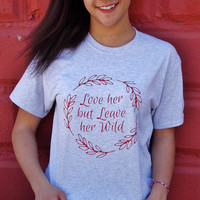 Love Her But Leave Her Wild T-Shirt. To Kill A Mockingbird Shirt. Unisex Literary T-Shirt.