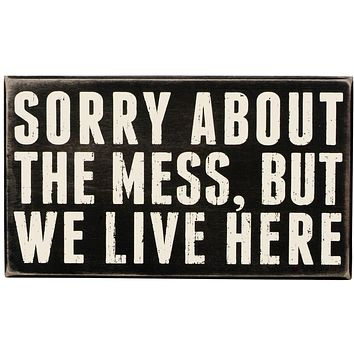 Sorry About The Mess, But We Live Here Wooden Box Sign
