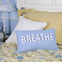 """Just """"BREATHE"""" pillow"""