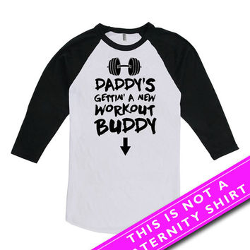 Pregnancy Announcement T Shirt Workout Shirts Maternity Tops Daddy's Gettin' A New Workout Buddy American Apparel Unisex Raglan MAT-610