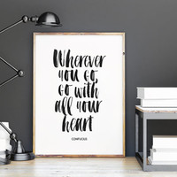 PRINTABLE Art,Wherever You Go Go With All Your Heart,Confucius Quote,Confucius Print,Travel Poster,Travel Print,Explore The World,Typography