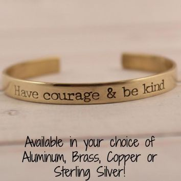 """Have Courage and Be Kind""  - 1/4"" cuff bracelet"