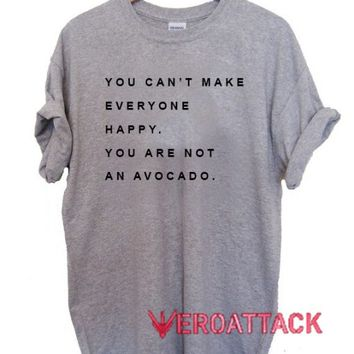 You Can't Make Everyone Happy Quote T Shirt Size XS,S,M,L,XL,2XL,3XL