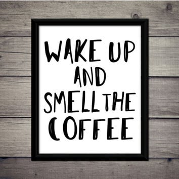Wake Up and Smell The Coffee - Home Print,  Instant Download, Digital Printable, Kitchen Art, Gift, Decor, Typography, Wall, Poster, Funny