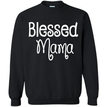 Blessed Mama Shirt | Funny Mother Day T-shirt  - mother's day