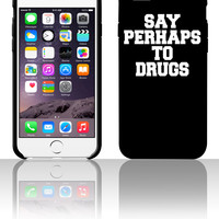 Say Perhaps To Drugs 5 5s 6 6plus phone cases