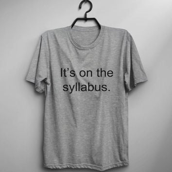 It's on the syllabus funny tshirts tumblr graphic tee for women college student shirt gift women tshirt back to school